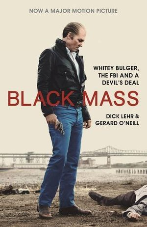 Black Mass: Whitey Bulger, the FBI and a Devil's Deal