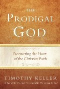Prodigal God: Recovering the Heart of the Christian Faith, The