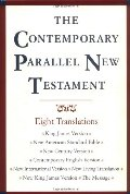 Contemporary Parallel New Testament: 8 Translations: King James, New American Standard, New Century, Contemporary English, New International, New Living, New King James, The Message, The