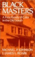 Black Masters: A Free Family of Colour in the Old South