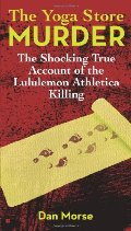 Yoga Store Murder: The Shocking True Account of the Lululemon Athletica Killing, The