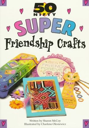 50 Nifty Super Friendship Crafts (50 nifty series)