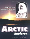Arctic Explorer: The Story of Matthew Henson (Trailblazer Biographies)