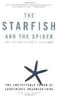 Starfish and the Spider: The Unstoppable Power of Leaderless Organizations, The