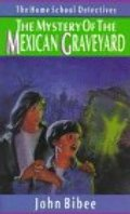 Mystery of the Mexican Graveyard (Home School Detectives), The