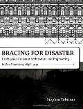 Bracing for Disaster: Earthquake-Resistant Architecture and Engineering in San Francisco, 1838-1933