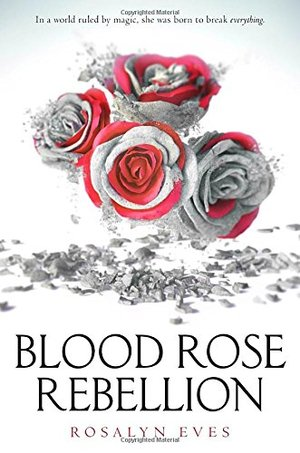 Blood Rose Rebellion (Blood Rose Rebellion #1)