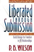 Liberated Through Submission: God's Design for Freedom in All Relationships