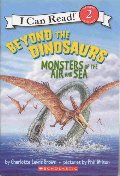 Beyond the Dinosaurs: Monsters of the Air and Sea (I Can Read!)