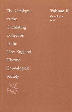Circulating Collection of the New England Historic Genealogical Society, Volume II (3rd ed.) Genealogies K-Z, The Catalogue to the