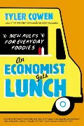 Economist Gets Lunch: New Rules for Everyday Foodies, An