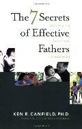 7 Secrets of Effective Fathers: Becoming the Father Your Children Need, The