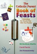 Catholic Parent Book of Feasts: Celebrating the Church Year with Your Family, The