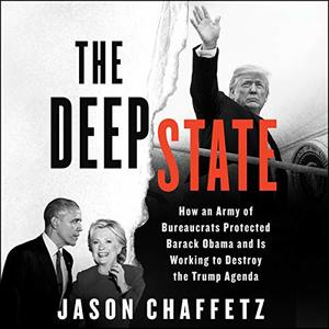 Deep State: How an Army of Bureaucrats Protected Barack Obama and Is Working to Destroy Donald Trump CD, Unabridged, Audiobook, The