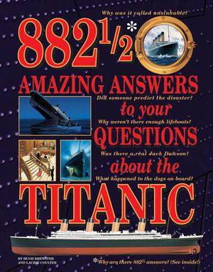882-1/2 Amazing Answers to Your Questions about the Titanic
