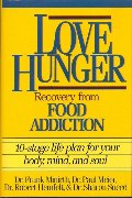 Love Hunger: Recovery from Food Addition- 10-stage Life Plan for Your Body, Mind, and Soul