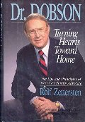 Dr. Dobson: Turning Hearts Toward Home : The Life and Principles of America's Family Advocate