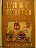 Teaching for Moral Growth: A Guide for the Christian Community Teachers, Parents, and Pastors
