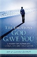 Emotions God Gave You: A Guide for Catholics to Healthy and Holy Living, The