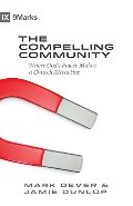 Compelling Community: Where God's Power Makes a Church Attractive (9Marks), The