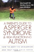 Parent's Guide to Asperger Syndrome and High-Functioning Autism: How to Meet the Challenges and Help Your Child Thrive, A