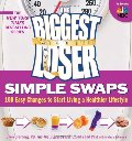 Biggest Loser Simple Swaps: 100 Easy Changes to Start Living a Healthier Lifestyle, The