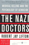 Nazi Doctors: Medical Killing And The Psychology Of Genocide, The