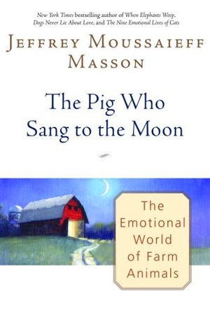 Pig Who Sang to the Moon: The Emotional World of Farm Animals, The