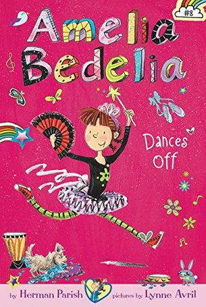 Amelia Bedelia Chapter Book #8: Amelia Bedelia Dances Off
