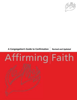 Affirming Faith: A Congregation's Guide to Confirmation