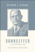 Bonhoeffer on the Christian Life: From the Cross, for the World (Theologians on the Christian Life)