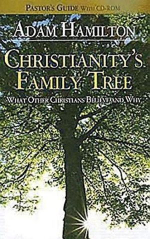 Christianity's Family Tree: What Other Christians Believe and Why - Pastor's Guide