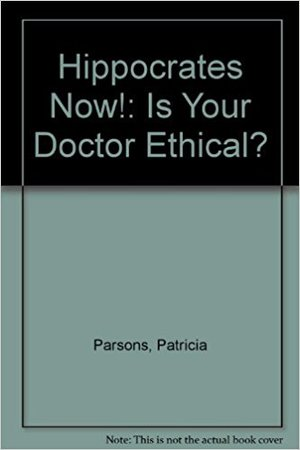 Hippocrates Now!: Is Your Doctor Ethical?