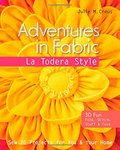 Adventures in Fabric-La Todera Style: Sew 20 Projects for You & Your Home