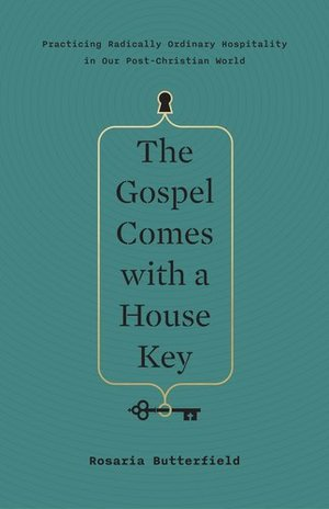 Gospel Comes with a House Key: Practicing Radically Ordinary Hospitality in Our Post-Christian World, The
