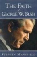 Faith Of George W. Bush: Bush's spiritual journey and how it shapes his administration, The