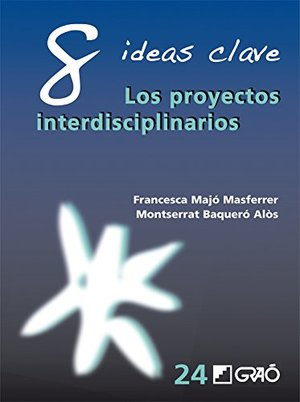 8 Ideas Clave. Los proyectos interdisciplinarios: 024 (Ideas Claves)