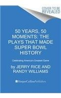 50 Years, 50 Moments: The Plays That Made Super Bowl History: Celebrating America's Greatest Game