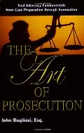 Art of Prosecution: Trial Advocacy Fundamentals from Case Preparation Through Summation, The
