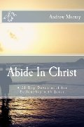 Abide In Christ: A 31-Day Devotional for Fellowship with Jesus
