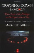 Drawing Down the Moon: Witches, Druids, Goddess-Worshippers, and Other Pagans in America Today