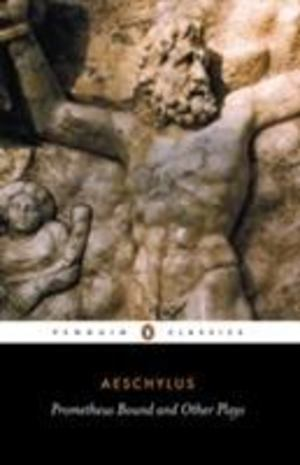 Aeschylus - Prometheus Bound; The Suppliants; Seven Against Thebes and The Persians