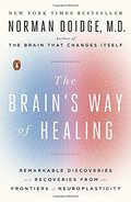 Brain's Way of Healing: Remarkable Discoveries and Recoveries from the Frontiers of Neuroplasticity (James H. Silberman Book), The