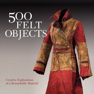 500 felt objects : contemporary explorations of a versatile material