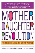 Mother Daughter Revolution: From Good Girls to Great Women