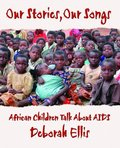 Our Stories, Our Songs: African Children Talk about AIDS