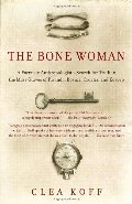 Bone Woman: A Forensic Anthropologist's Search for Truth in the Mass Graves of Rwanda, Bosnia, Croatia, and Kosovo, The
