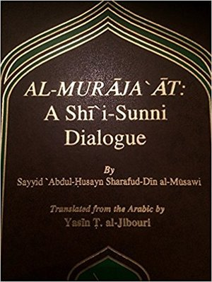 Al- Muraja'at A Shi'i- Sunni Dialogue