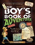 Boy's Book of Adventure: The Little Guidebook for Smart and Resourceful Boys, The