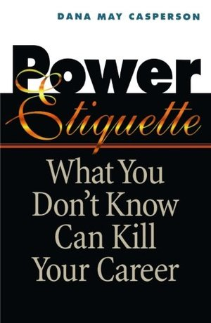 Power Etiquette: What You Don't Know Can Kill Your Career